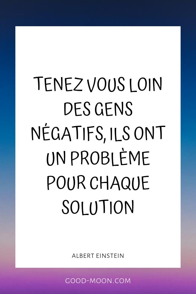 Pensée positive - tenez vous loin des gens négatifs, ils ont un problème pour chaque solution